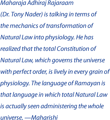 Maharaja Adhiraj Rajaraam(Dr. Tony Nader) is talking in terms ofthe mechanics of transformation of Natural Law into physiology